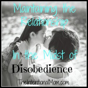 Maintaining the Relationship in the Midst of Disobedience