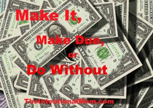 Make It, Make Due, or Do Without