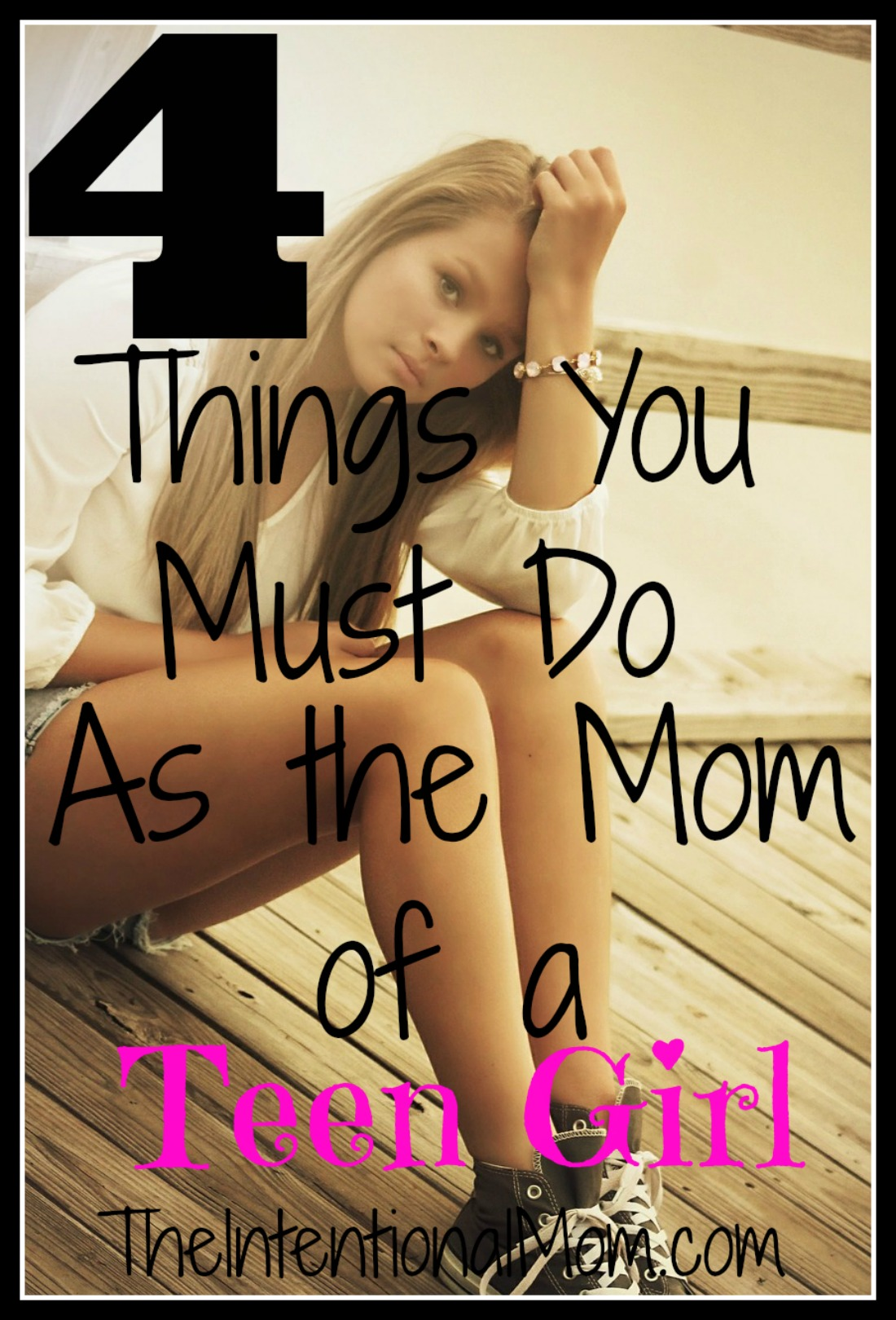 Must Do: 4 Things You Must Do As The Mom Of A Teen Girl