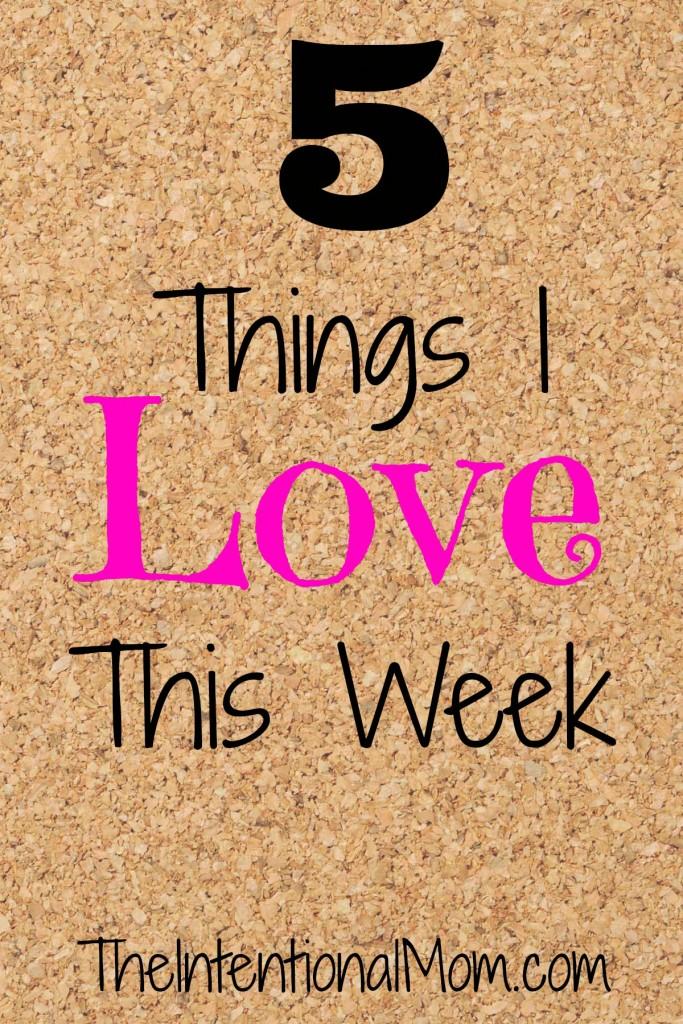 5 things I love this week