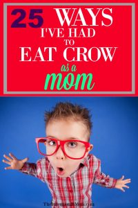 25 Ways I've Had to Eat Crow As a Mom