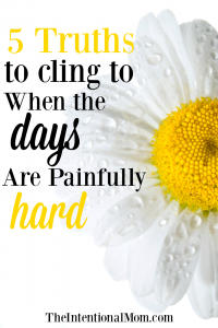 5 Truths to Cling to When the Days Are Painfully Hard