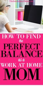 How to Find the Perfect Balance As a Work at Home Mom