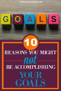 10 Reasons You Might NOT Be Accomplishing Your Goals