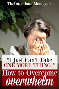 """I Just Can't Handle One More Thing!"" How to Overcome Overwhelm"