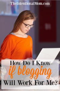 How Do I Know If Blogging Will Work For Me?