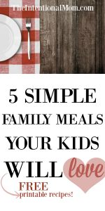 5 Simple Family Meals Your Kids Will Love (and so will your budget!)