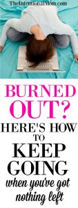 Burned Out? Here's How to Keep Going When You've Got Nothing Left