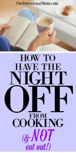 How To Have the Night Off Cooking and NOT Eat Out!