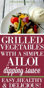 Grilled Vegetables With a Simple Aioli Dipping Sauce