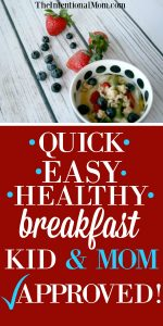 Quick, Easy, Healthy Breakfast: Kid & Mom Approved!