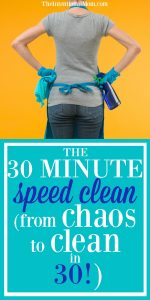 The Thirty Minute Speed Clean – From Chaos to Clean in 30!