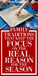 Family Traditions That Keep the Focus on the Real Reason For the Season