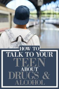 How to Talk To Your Teen About Drugs & Alcohol