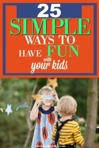 25 Simple Ways to Have Some Fun With Your Kids – Free Printable Activities List