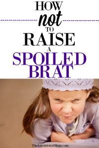 How NOT to Raise a Spoiled Brat